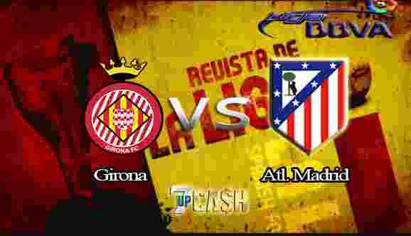 Prediksi Girona vs Atletico Madrid 20 Agustus 2017 - Liga Spanyol